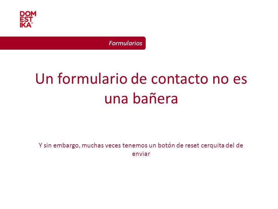 Diseño gráfico para la web Formularios Un formulario de contacto no es una bañera Y sin embargo, muchas veces tenemos un botón de reset cerquita del d