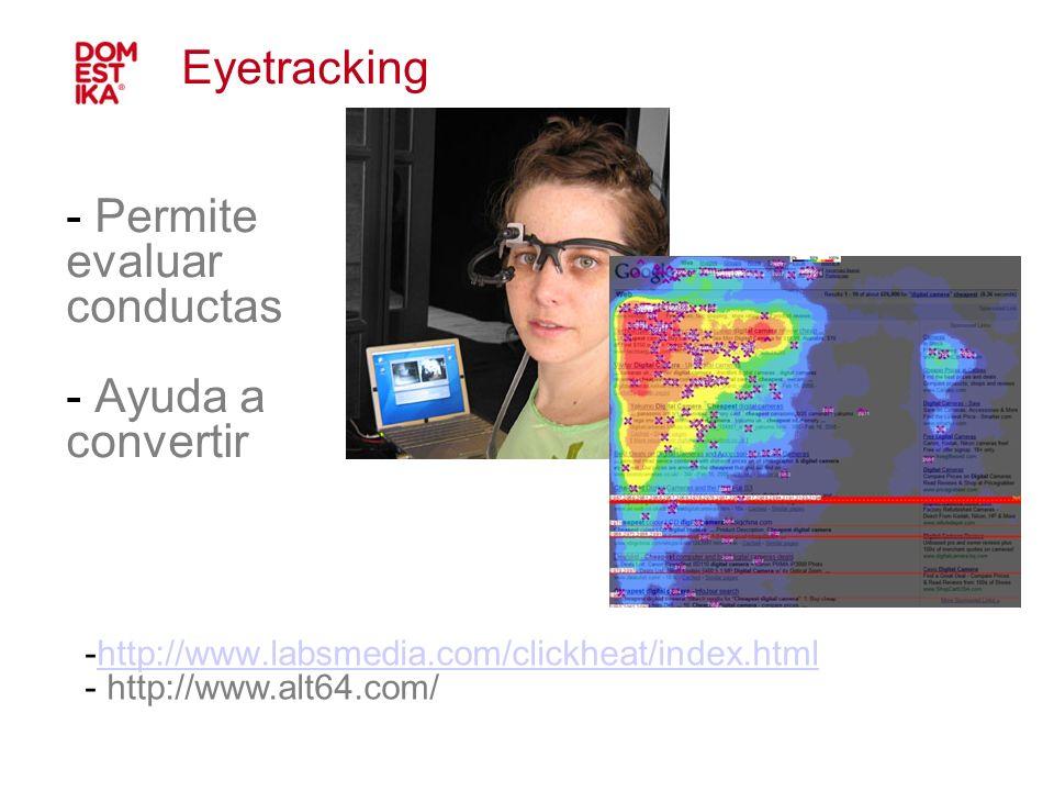 - Permite evaluar conductas - Ayuda a convertir Eyetracking -http://www.labsmedia.com/clickheat/index.htmlhttp://www.labsmedia.com/clickheat/index.htm