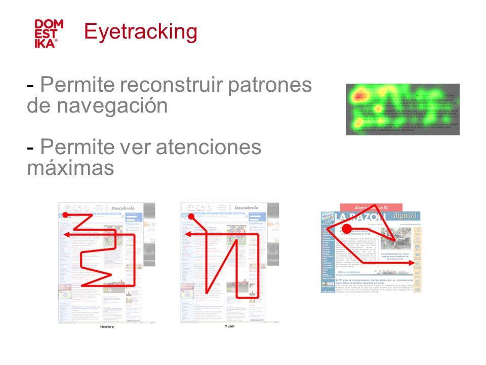 - Permite reconstruir patrones de navegación - Permite ver atenciones máximas Eyetracking