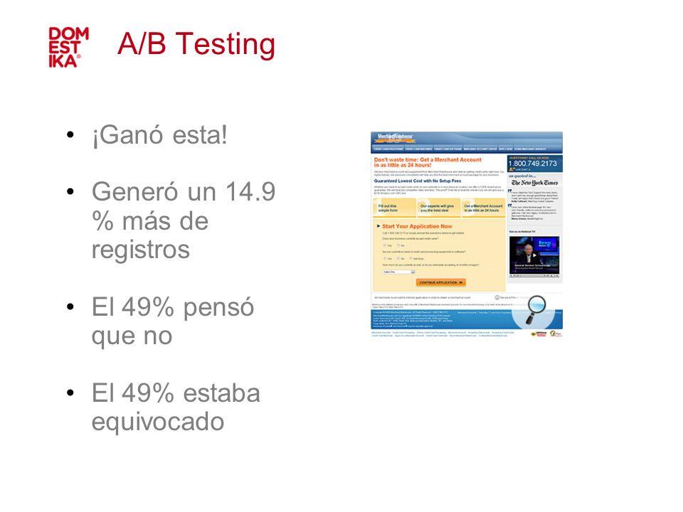 A/B Testing ¡Ganó esta! Generó un 14.9 % más de registros El 49% pensó que no El 49% estaba equivocado