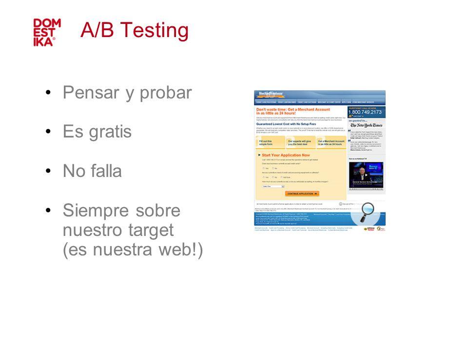 A/B Testing Pensar y probar Es gratis No falla Siempre sobre nuestro target (es nuestra web!)