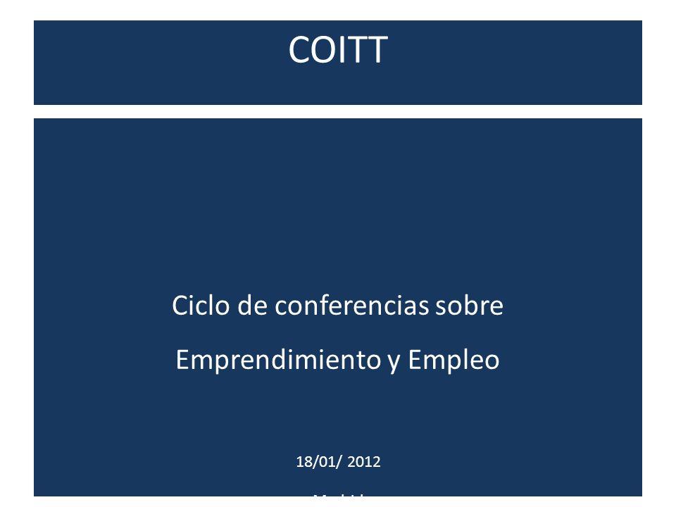 COITT Ciclo de conferencias sobre Emprendimiento y Empleo 18/01/ 2012 Madrid