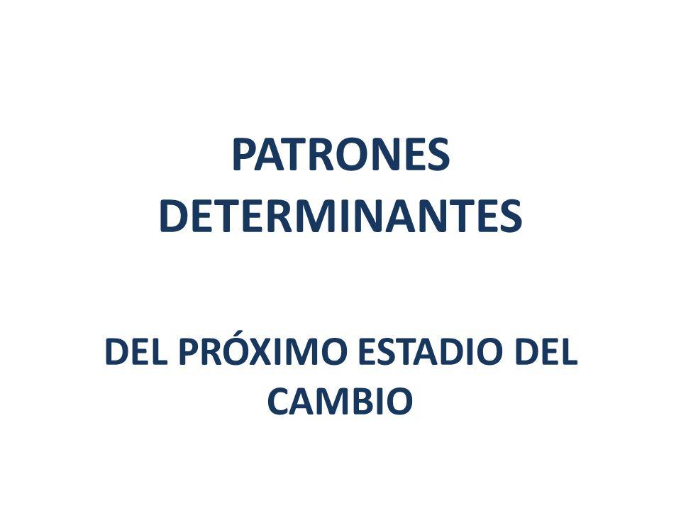 PATRONES DETERMINANTES DEL PRÓXIMO ESTADIO DEL CAMBIO