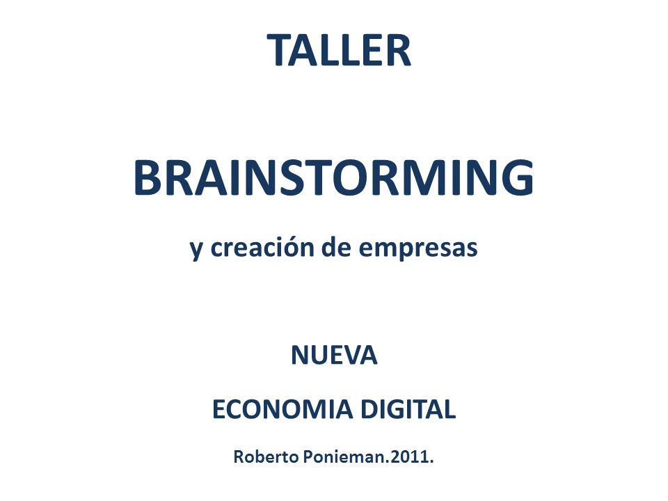 TALLER BRAINSTORMING y creación de empresas NUEVA ECONOMIA DIGITAL Roberto Ponieman.2011.