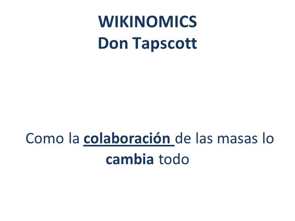 WIKINOMICS Don Tapscott Como la colaboración de las masas lo cambia todo