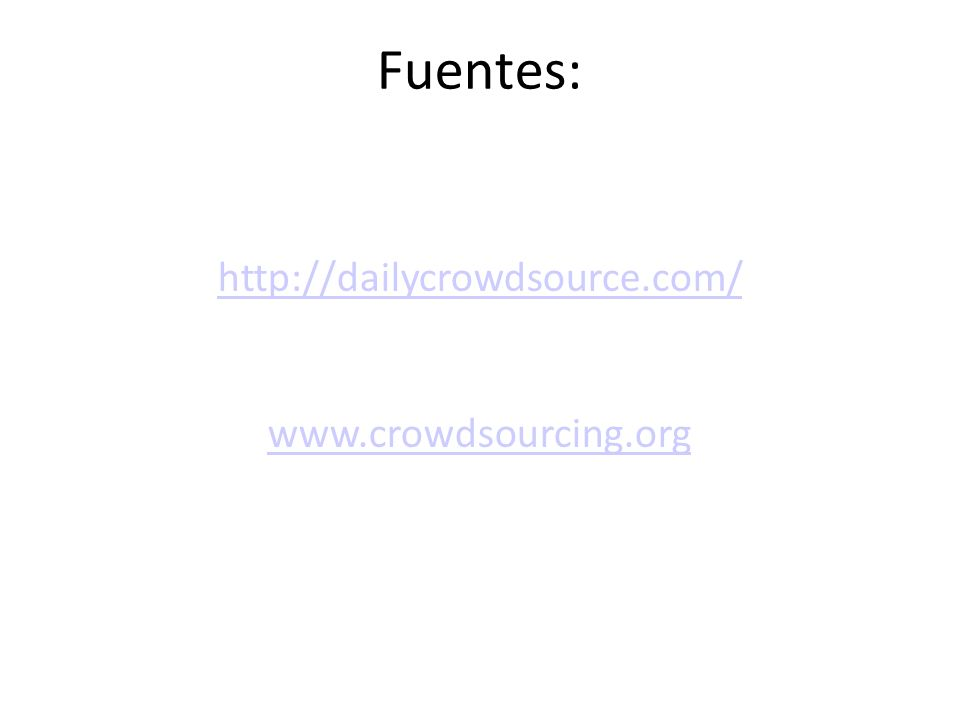 Fuentes: http://dailycrowdsource.com/ www.crowdsourcing.org