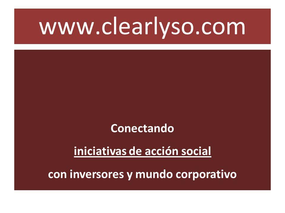 www.clearlyso.com Conectando iniciativas de acción social con inversores y mundo corporativo