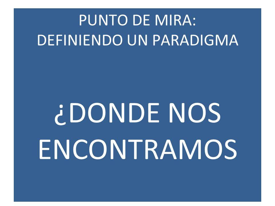 PUNTO DE MIRA: DEFINIENDO UN PARADIGMA ¿DONDE NOS ENCONTRAMOS