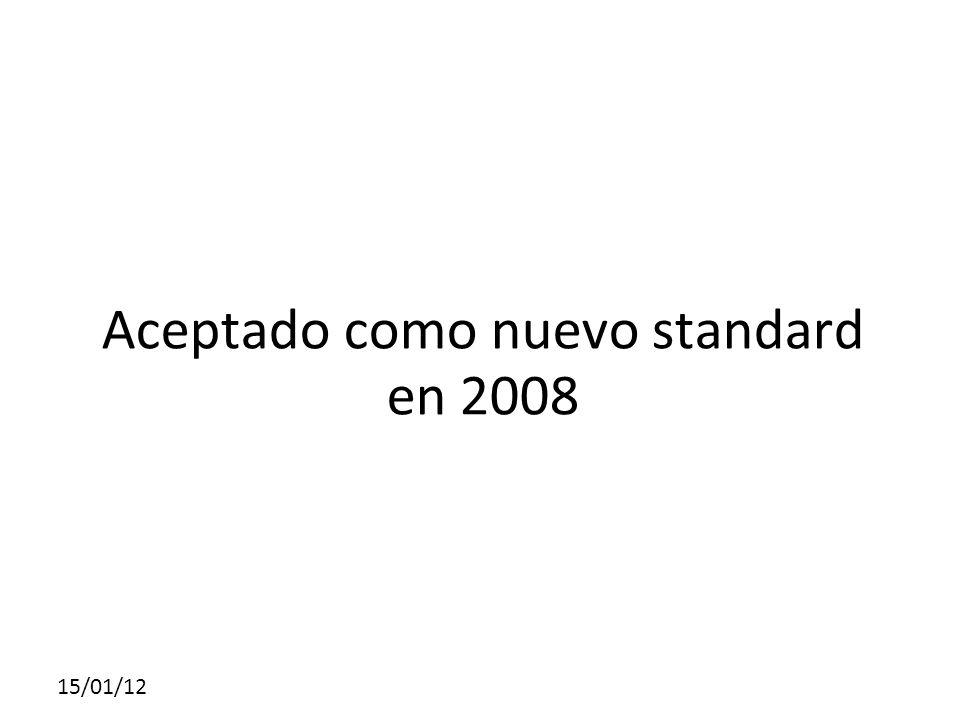 Aceptado como nuevo standard en 2008 15/01/12