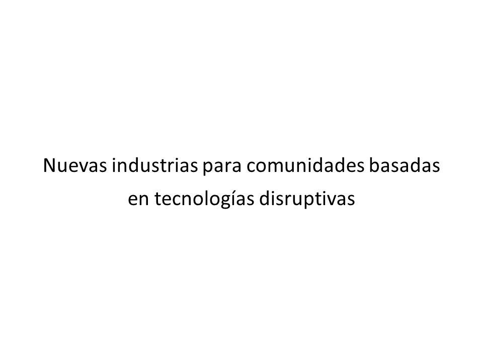 Nuevas industrias para comunidades basadas en tecnologías disruptivas
