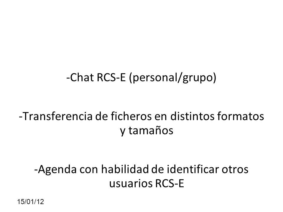 -Chat RCS-E (personal/grupo) -Transferencia de ficheros en distintos formatos y tamaños -Agenda con habilidad de identificar otros usuarios RCS-E 15/0