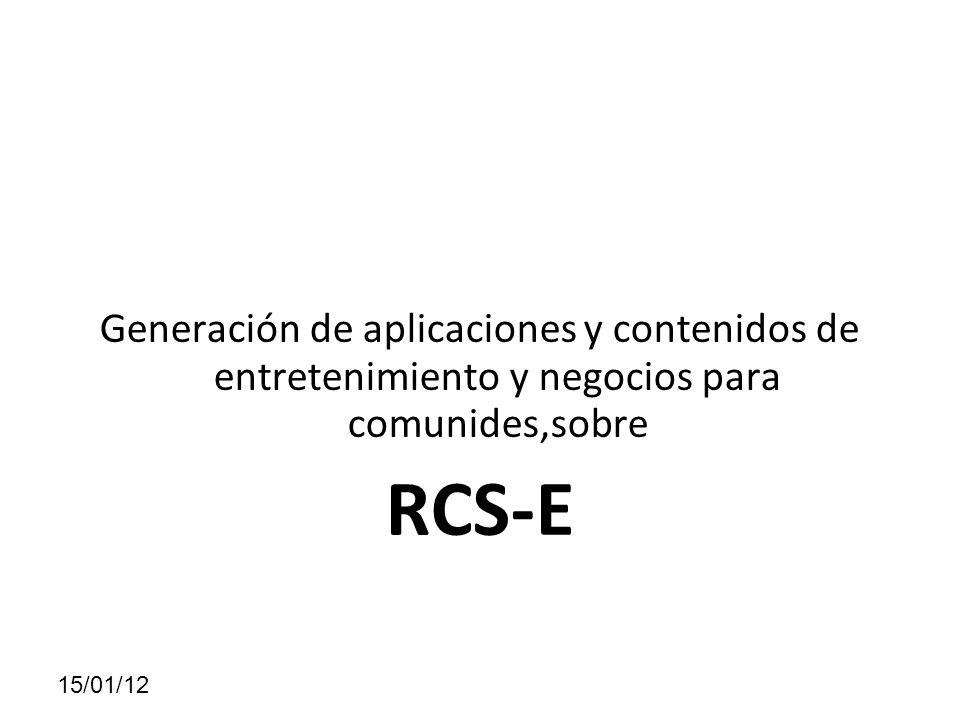 Generación de aplicaciones y contenidos de entretenimiento y negocios para comunides,sobre RCS-E 15/01/12