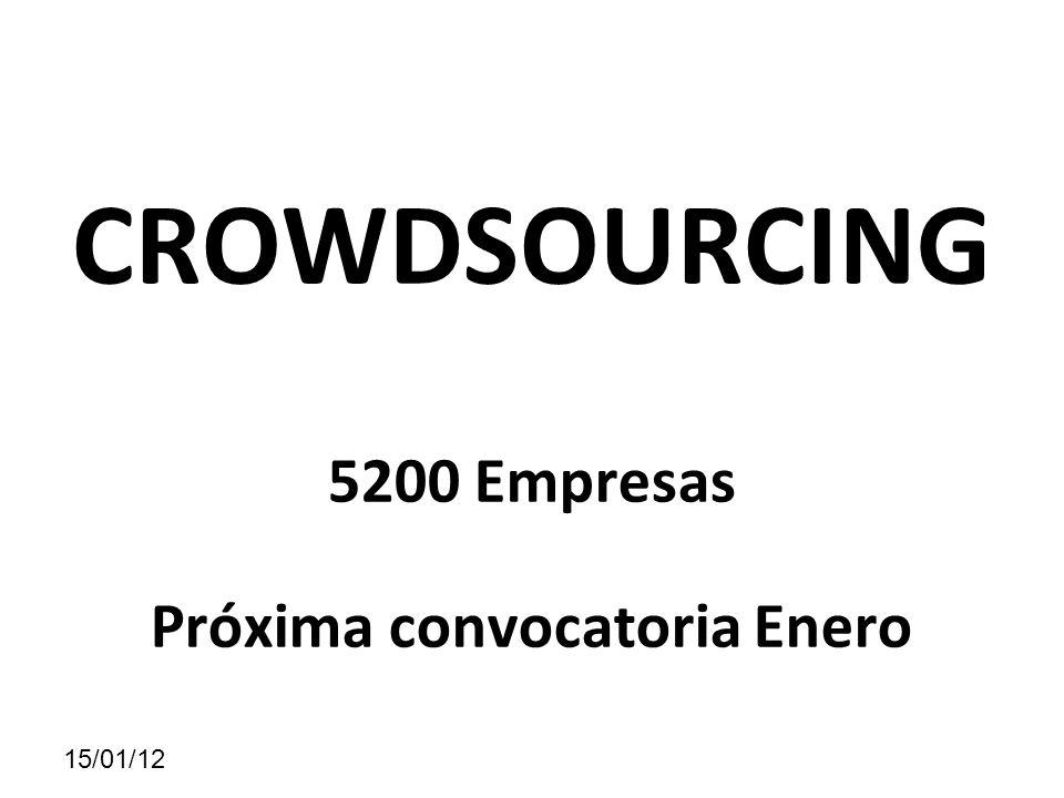 CROWDSOURCING 5200 Empresas Próxima convocatoria Enero 15/01/12