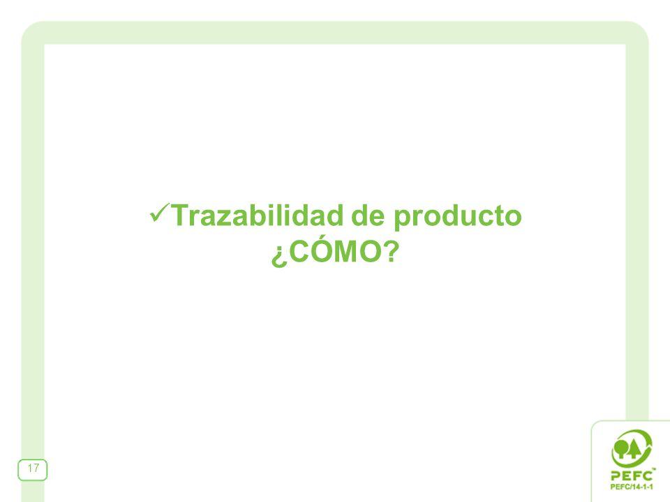 Trazabilidad de producto ¿CÓMO? 17