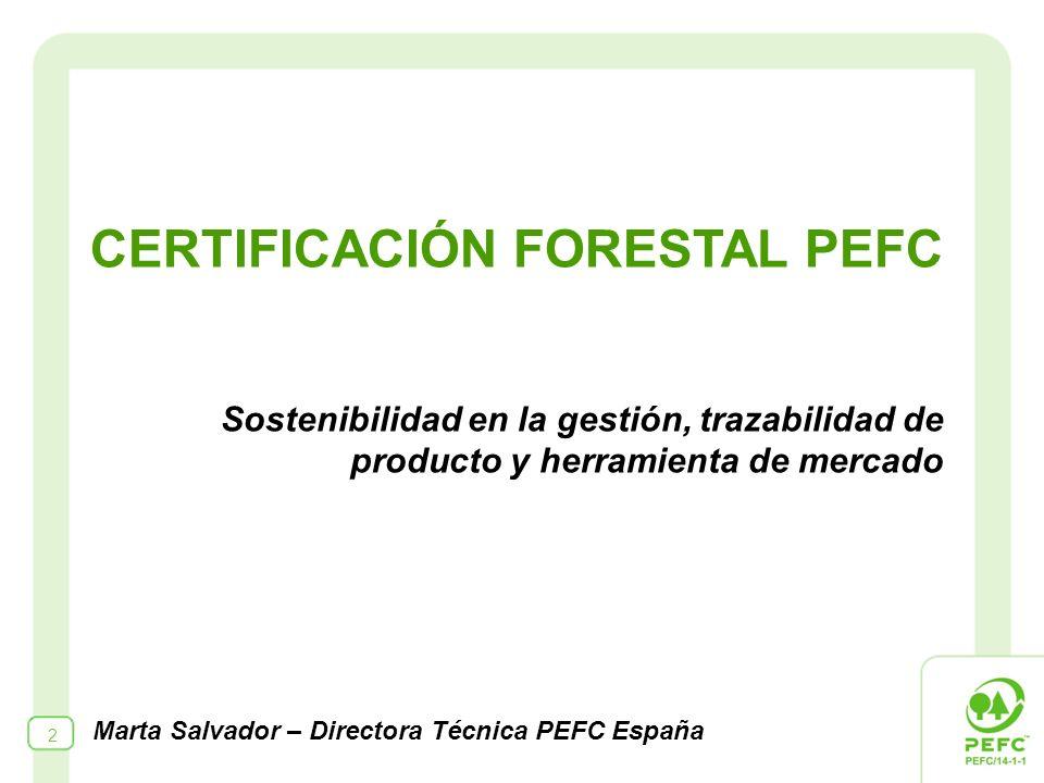 2 CERTIFICACIÓN FORESTAL PEFC Sostenibilidad en la gestión, trazabilidad de producto y herramienta de mercado Marta Salvador – Directora Técnica PEFC