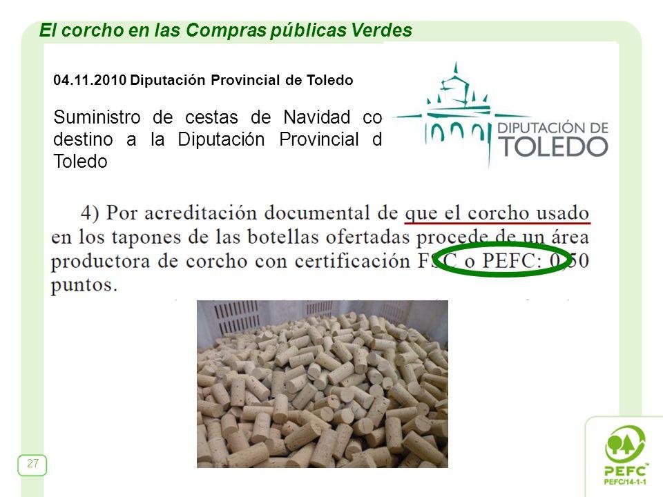 27 04.11.2010 Diputación Provincial de Toledo Suministro de cestas de Navidad con destino a la Diputación Provincial de Toledo El corcho en las Compras públicas Verdes