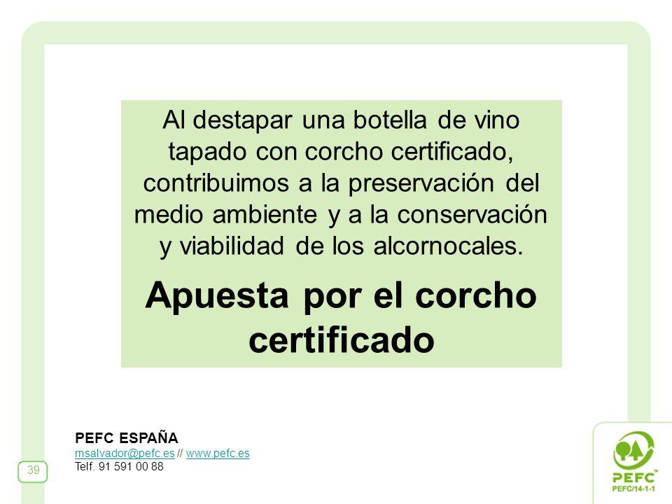 39 Al destapar una botella de vino tapado con corcho certificado, contribuimos a la preservación del medio ambiente y a la conservación y viabilidad de los alcornocales.