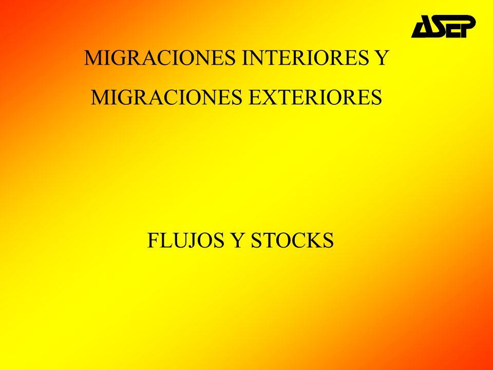 MIGRACIONES INTERIORES Y MIGRACIONES EXTERIORES FLUJOS Y STOCKS