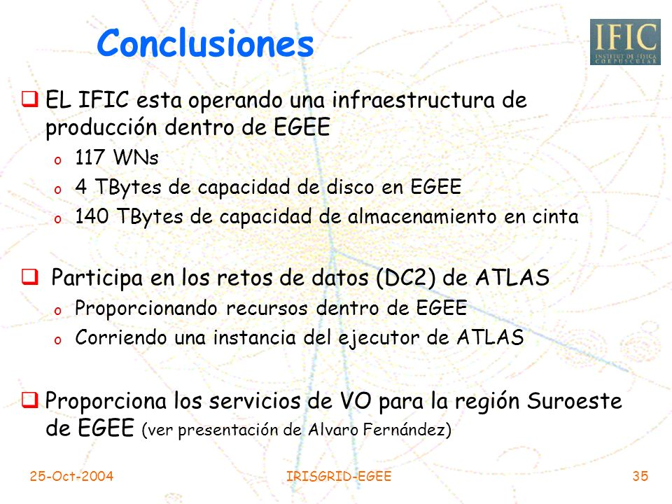 25-Oct-2004IRISGRID-EGEE34 IFIC en los DC2 Trabajos enviados por Lexor en Valencia (7/10/2004) a todos los sitios de ATLAS en LCG 1135Fallados 8325Aca