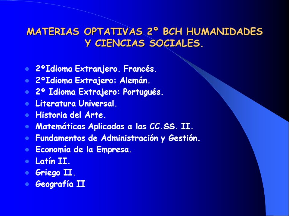 MATERIAS OPTATIVAS 2º BCH HUMANIDADES Y CIENCIAS SOCIALES. 2ºIdioma Extranjero. Francés. 2ºIdioma Extrajero: Alemán. 2º Idioma Extrajero: Portugués. L
