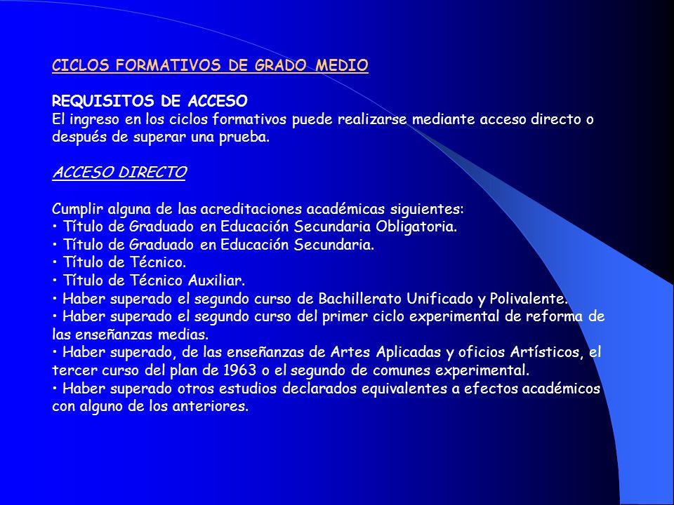 CICLOS FORMATIVOS DE GRADO MEDIO REQUISITOS DE ACCESO El ingreso en los ciclos formativos puede realizarse mediante acceso directo o después de supera