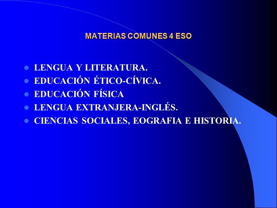 MATERIAS COMUNES 4 ESO LENGUA Y LITERATURA. EDUCACIÓN ÉTICO-CÍVICA. EDUCACIÓN FÍSICA LENGUA EXTRANJERA-INGLÉS. CIENCIAS SOCIALES, EOGRAFIA E HISTORIA.