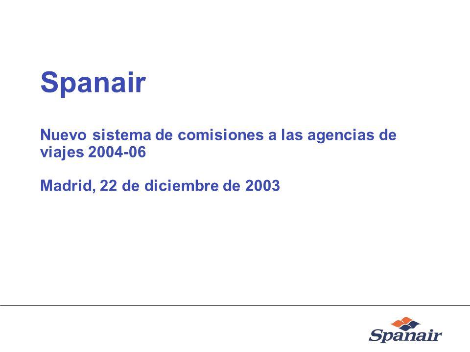 Spanair Nuevo sistema de comisiones a las agencias de viajes 2004-06 Madrid, 22 de diciembre de 2003