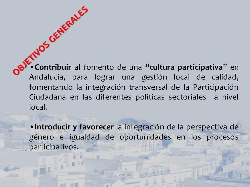 Contribuir al fomento de una cultura participativa en Andalucía, para lograr una gestión local de calidad, fomentando la integración transversal de la