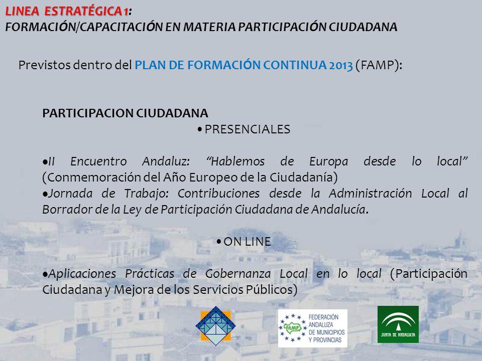 IGUALDAD DE OPORTUNIDADES ON LINE Gobernanza e Igualdad de Oportunidades (INICIAL) Gobernanza e Igualdad de Oportunidades(AVANZADO) MEDIO AMBIENTE/ SOSTENIBILIDAD LOCAL PRESENCIAL IV Encuentro Andaluz de Experiencias de Educación Ambiental y Sostenibilidad Local.