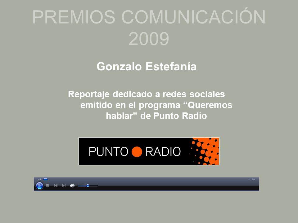 PREMIOS COMUNICACIÓN 2009 Gonzalo Estefanía Reportaje dedicado a redes sociales emitido en el programa Queremos hablar de Punto Radio
