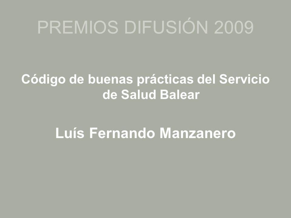 PREMIOS DIFUSIÓN 2009 Código de buenas prácticas del Servicio de Salud Balear Luís Fernando Manzanero