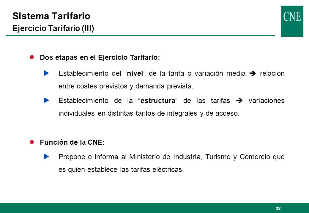 22 lDos etapas en el Ejercicio Tarifario: Establecimiento del nivel de la tarifa o variación media relación entre costes previstos y demanda prevista.