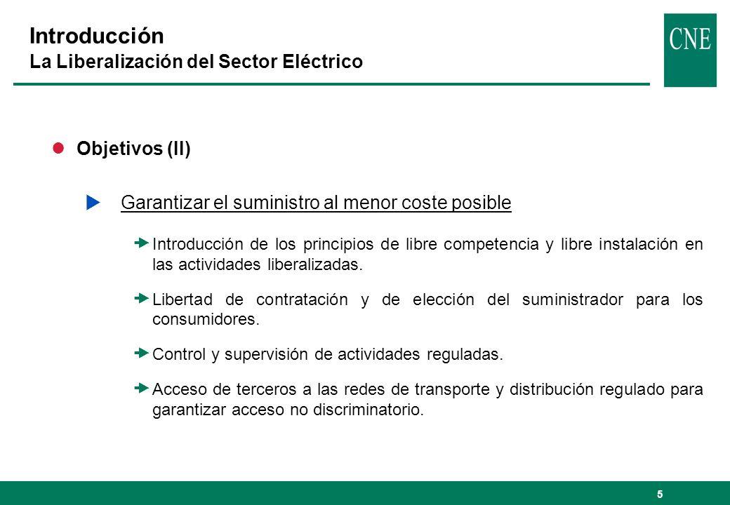 5 lObjetivos (II) Garantizar el suministro al menor coste posible Introducción de los principios de libre competencia y libre instalación en las activ