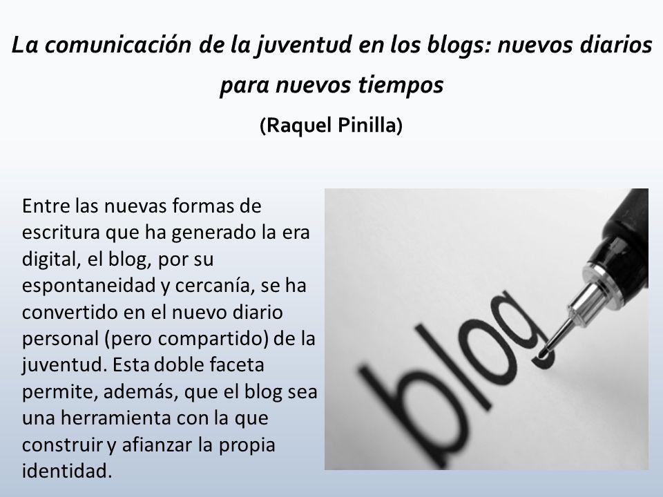 Entre las nuevas formas de escritura que ha generado la era digital, el blog, por su espontaneidad y cercanía, se ha convertido en el nuevo diario per