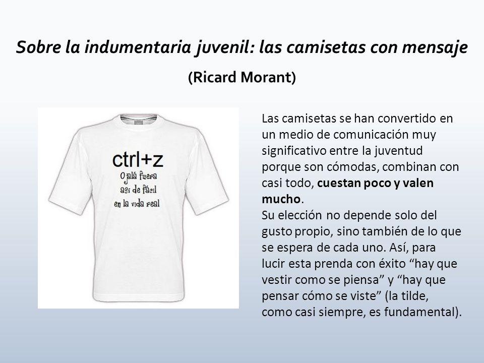 Las camisetas se han convertido en un medio de comunicación muy significativo entre la juventud porque son cómodas, combinan con casi todo, cuestan po