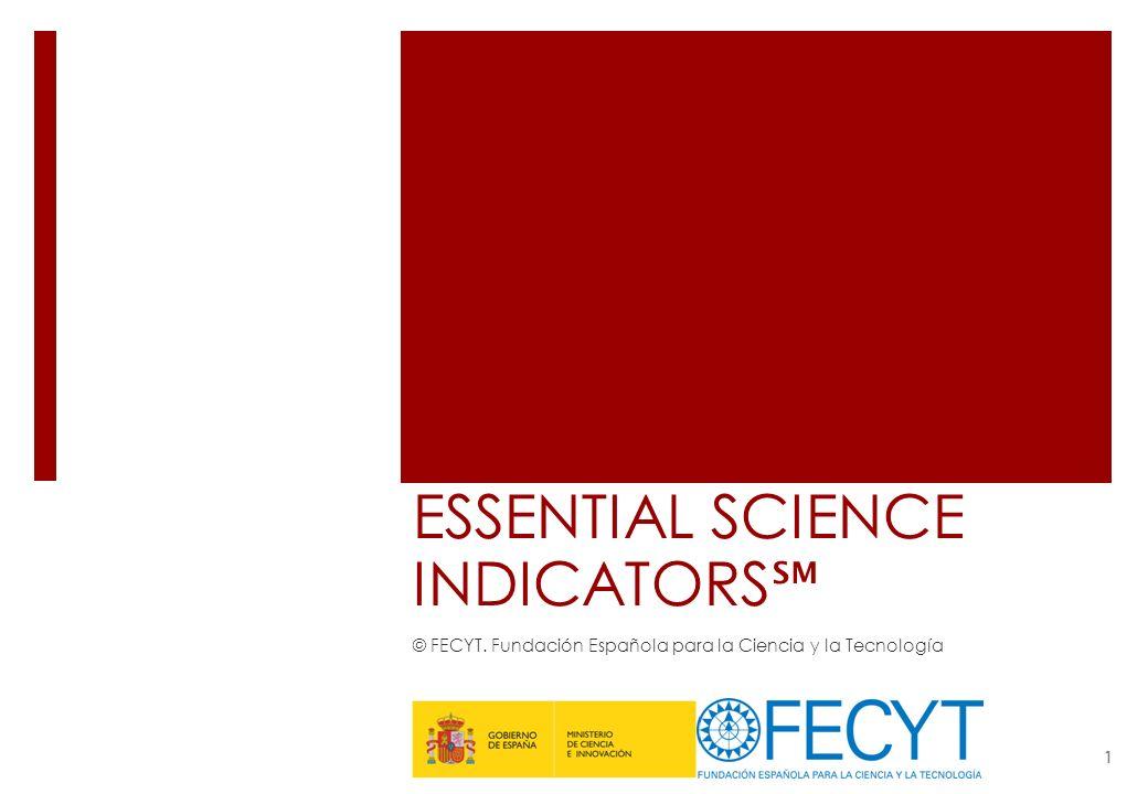 ESSENTIAL SCIENCE INDICATORS © FECYT. Fundación Española para la Ciencia y la Tecnología 1
