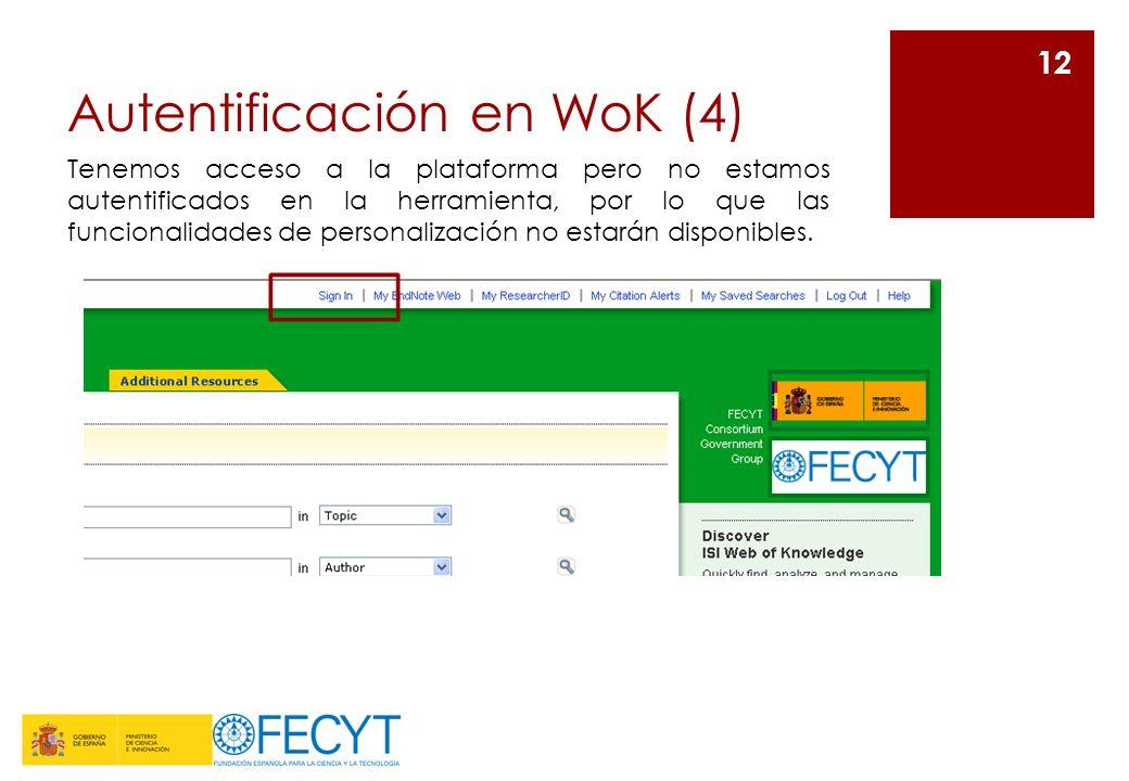 Autentificación en WoK (4) 12 Tenemos acceso a la plataforma pero no estamos autentificados en la herramienta, por lo que las funcionalidades de perso