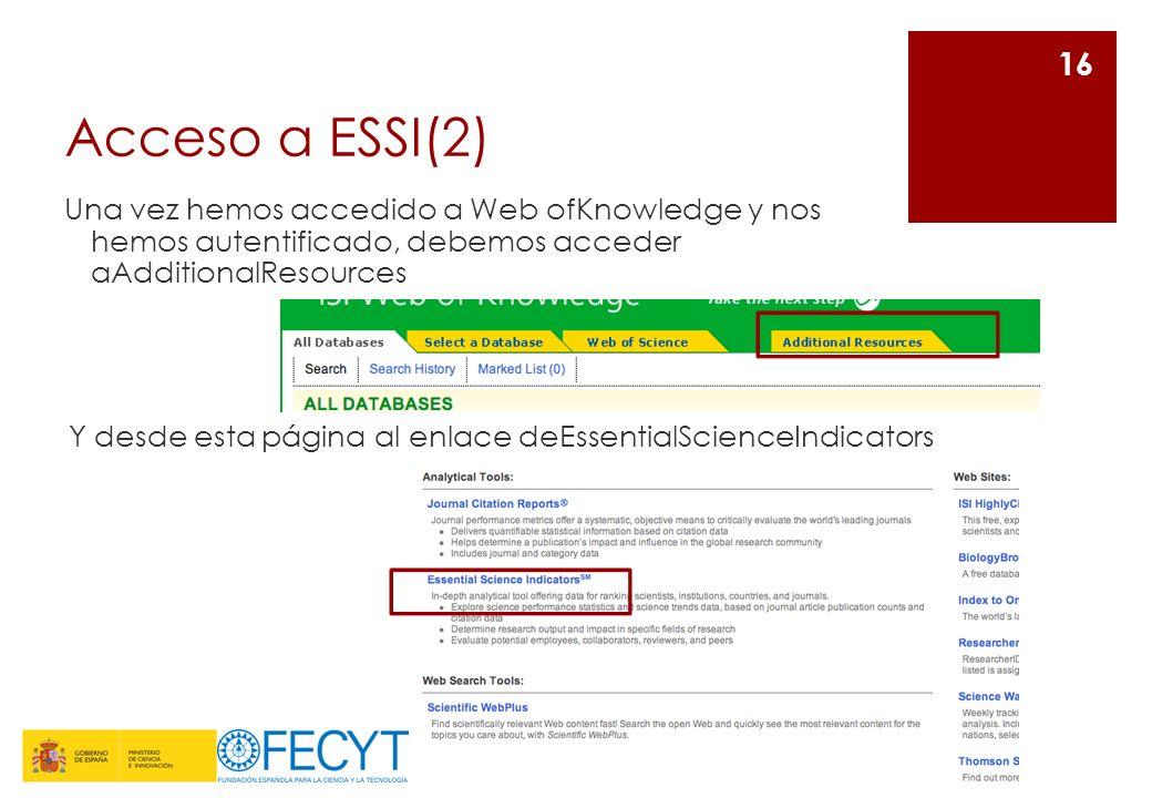 Acceso a ESSI(2) Una vez hemos accedido a Web ofKnowledge y nos hemos autentificado, debemos acceder aAdditionalResources 16 Y desde esta página al en