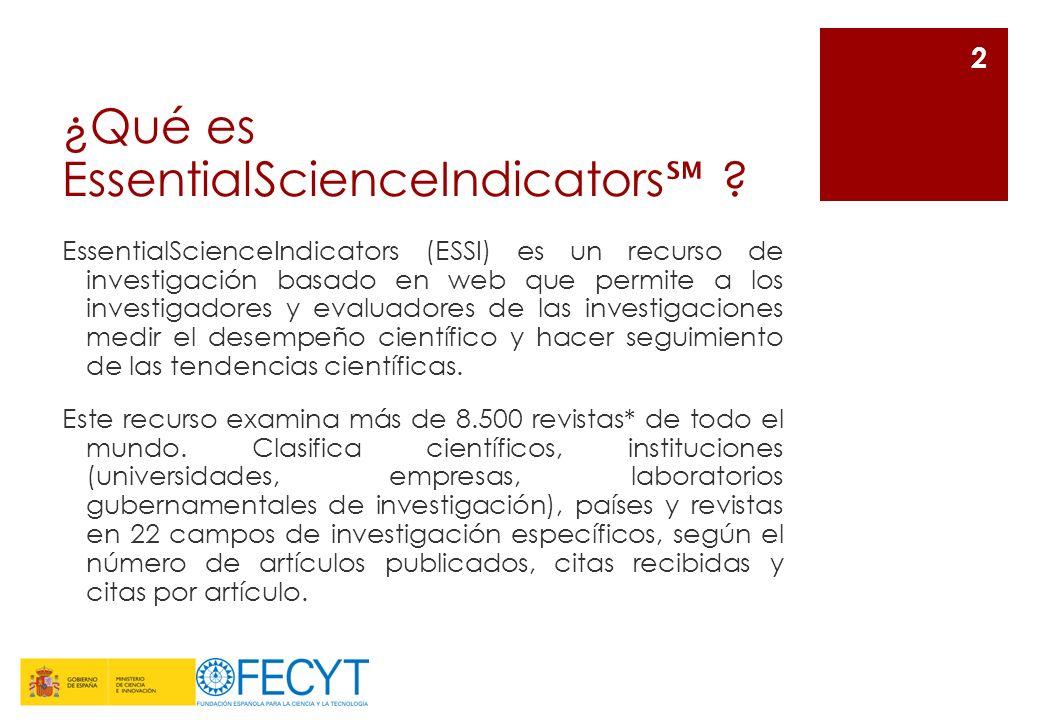¿Qué es EssentialScienceIndicators ? EssentialScienceIndicators (ESSI) es un recurso de investigación basado en web que permite a los investigadores y