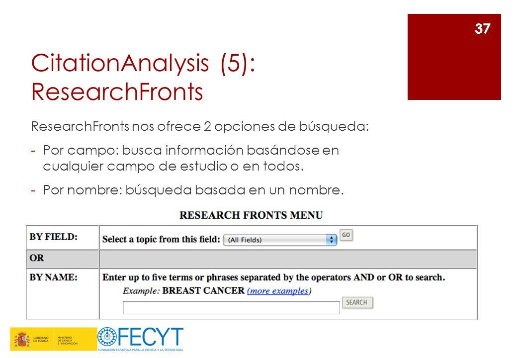 CitationAnalysis (5): ResearchFronts ResearchFronts nos ofrece 2 opciones de búsqueda: -Por campo: busca información basándose en cualquier campo de e