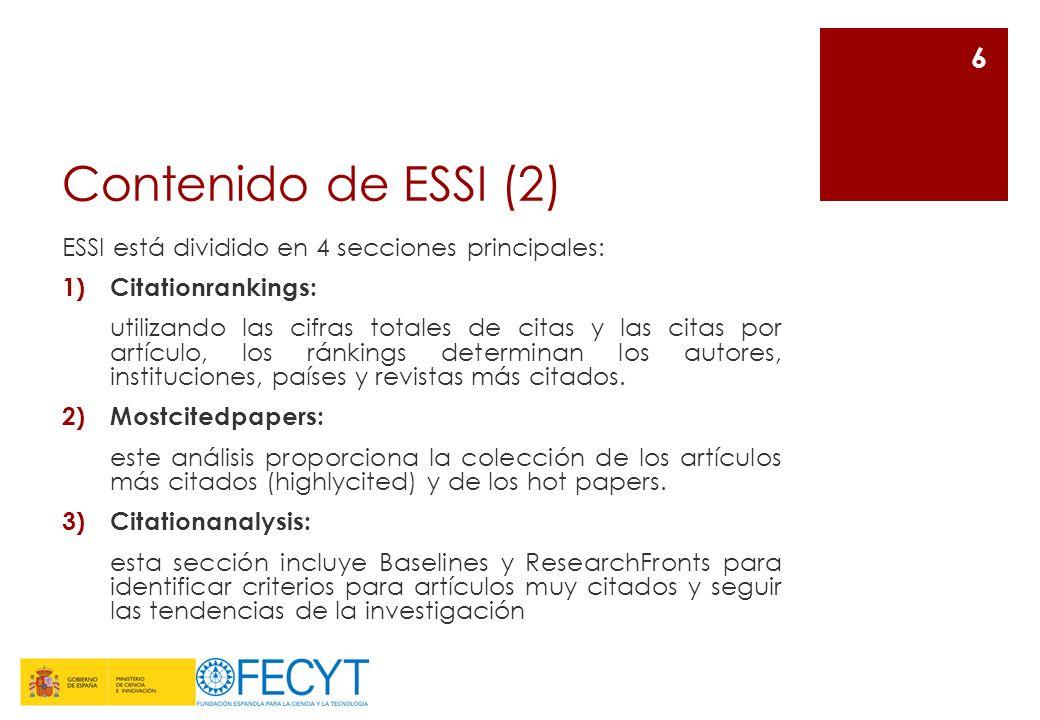 Contenido de ESSI (3) ESSI está dividido en 4 secciones principales: 4)Commentarysections: a.In-cites: proporciona un punto de vista diferente sobre los científicos, las revistas, instituciones, países y los artículos seleccionados por EssencialScienceIndicators.