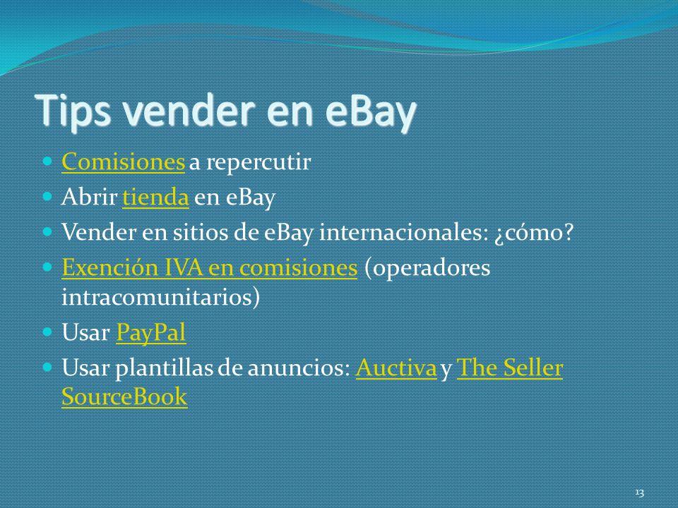 Tips vender en eBay Comisiones a repercutir Comisiones Abrir tienda en eBaytienda Vender en sitios de eBay internacionales: ¿cómo? Exención IVA en com