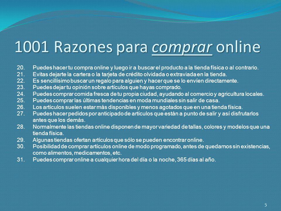 1001 Razones para comprar online 20.Puedes hacer tu compra online y luego ir a buscar el producto a la tienda física o al contrario. 21.Evitas dejarte