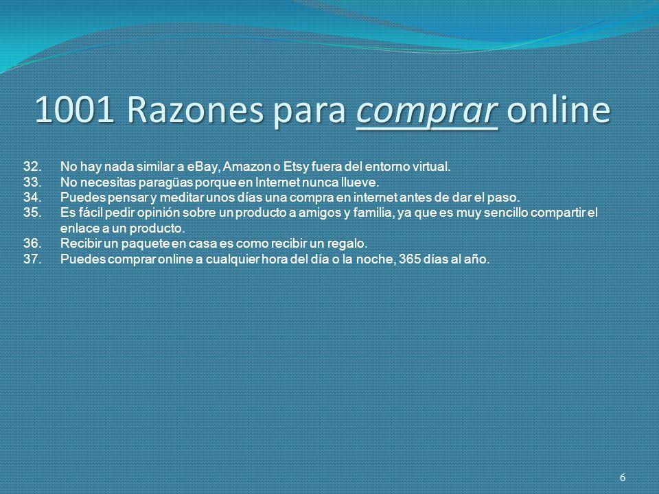 1001 Razones para comprar online 32.No hay nada similar a eBay, Amazon o Etsy fuera del entorno virtual. 33.No necesitas paragüas porque en Internet n