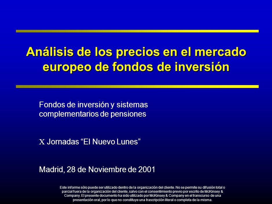 Análisis de los precios en el mercado europeo de fondos de inversión Fondos de inversión y sistemas complementarios de pensiones X Jornadas El Nuevo Lunes Madrid, 28 de Noviembre de 2001 Este informe sólo puede ser utilizado dentro de la organización del cliente.