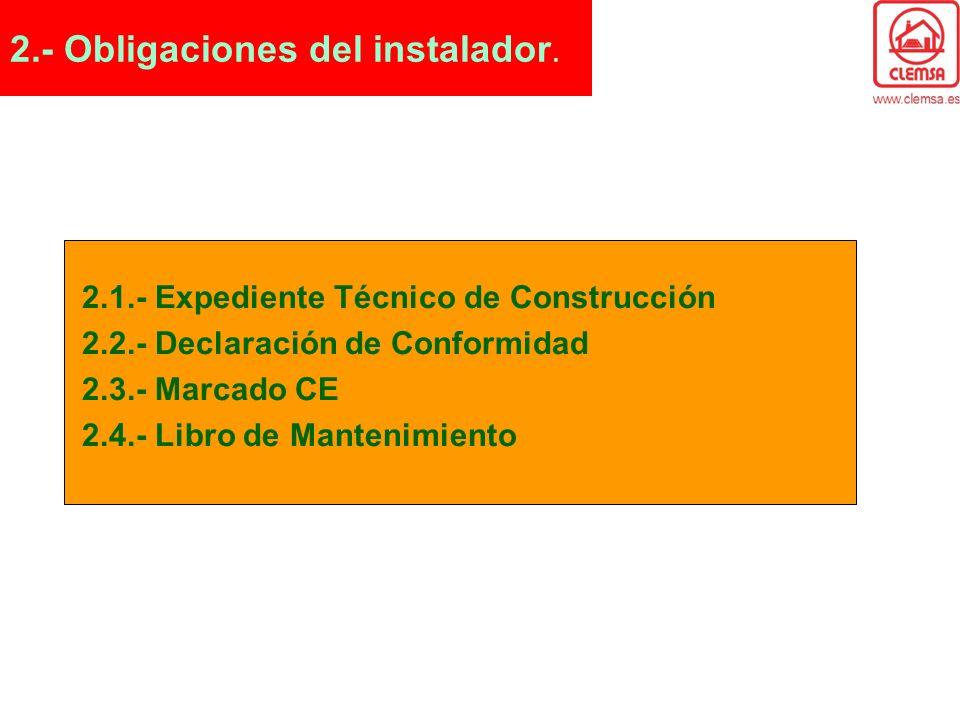 2.1.- Expediente Técnico de Construcción 2.2.- Declaración de Conformidad 2.3.- Marcado CE 2.4.- Libro de Mantenimiento 2.- Obligaciones del instalado