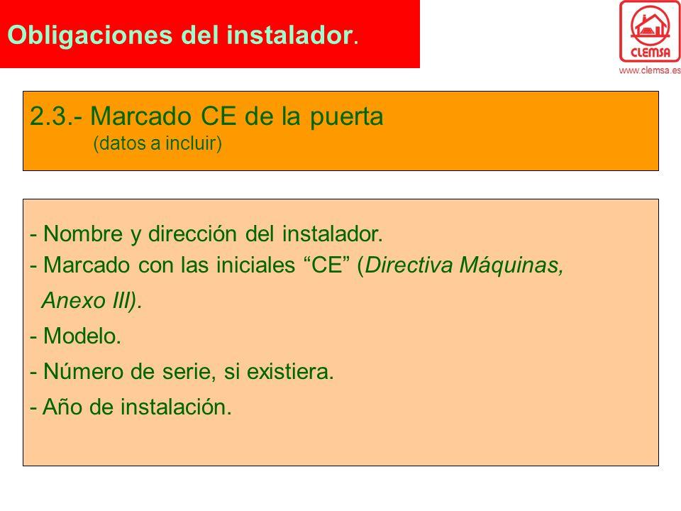 2.3.- Marcado CE de la puerta (datos a incluir) - Nombre y dirección del instalador. - Marcado con las iniciales CE (Directiva Máquinas, Anexo III). -