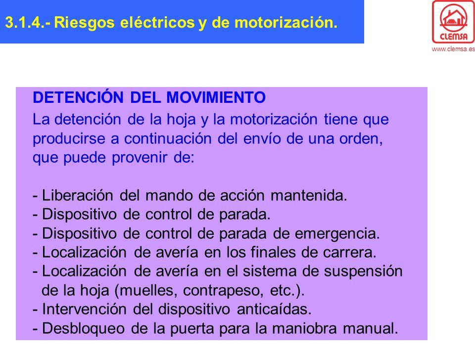 La detención de la hoja y la motorización tiene que producirse a continuación del envío de una orden, que puede provenir de: - Liberación del mando de
