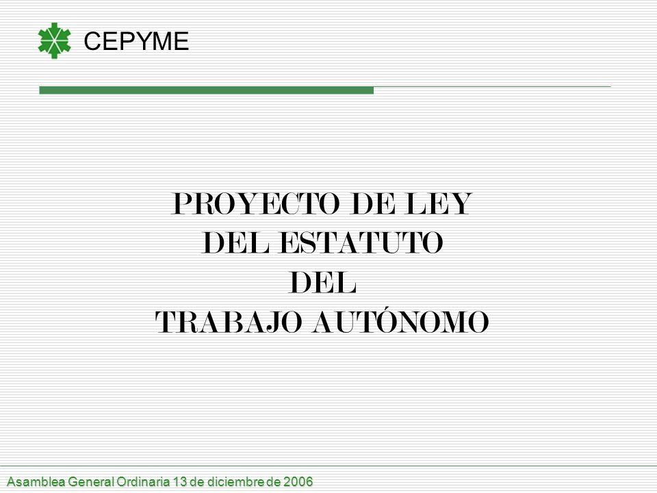 CEPYME PROYECTO DE LEY DEL ESTATUTO DEL TRABAJO AUTÓNOMO Asamblea General Ordinaria 13 de diciembre de 2006