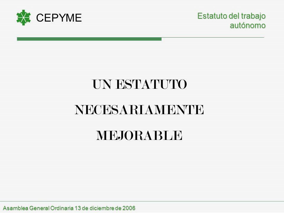 CEPYME Asamblea General Ordinaria 13 de diciembre de 2006 UN ESTATUTO NECESARIAMENTE MEJORABLE Estatuto del trabajo autónomo